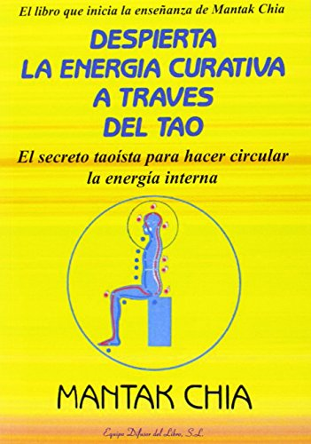 9788495593009: Despierta la Energia Curativa a Traves del Tao: El Secreto Taoista para hacer circular la energia interna (Spanish Edition)