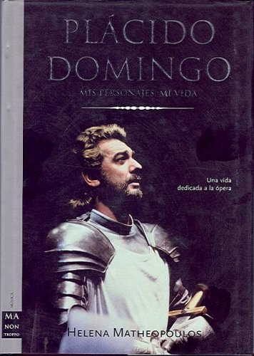 Placido Domingo, Mis Personajes Mi Vida (Spanish Edition) (8495601214) by Matheopoulos, Helena