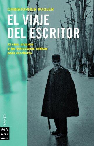 El viaje del escritor: El cine, el guión y las estructuras míticas para escritores (Ma Non Troppocreacion) (Spanish Edition) (8495601516) by Christopher Vogler