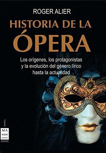 9788495601667: Historia de la ópera: Los origenes, los protagonistas y la evolución del género lírico hasta la actualidad (Musica Ma Non Troppo)