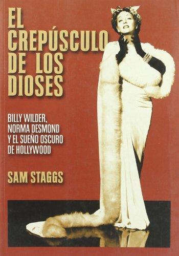 9788495602558: El crepusculo de los dioses / Close-Up on Sunset Boulevard: Billy Wilder, Norma Desmond Y El Sueno Oscuro De Hollywood / Billy Wilder, Norma Desmond and the Dark Hollywood Dream (Spanish Edition)