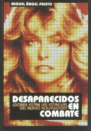 9788495602671: Desaparecidos En Combate/ Disappeared in Combat: ¿donde Estan Las Estrellas Del Nuevo Hollywood? / Where are the Stars of the New Hollywood? (Spanish Edition)