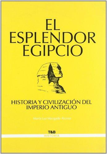 9788495602923: El esplendor egipcio/ The Splendour of Egypt: Historia y civilizacion del imperio antiguo / History and Civilization of the Ancient Empire (Spanish Edition)