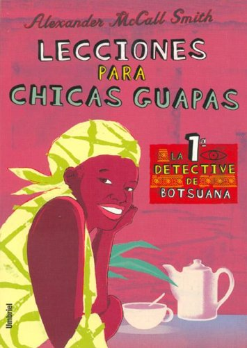 Lecciones Para Chicas Guapas / Morality for Beautiful Girls (No. 1 Ladies' Detective Agency) (Spanish Edition) (8495618400) by Alexander McCall Smith