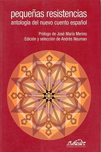 PEQUEÑAS RESISTENCIAS 1: ANTOLOGÍA DEL NUEVO CUENTO: Andrés Neuman (ed.),