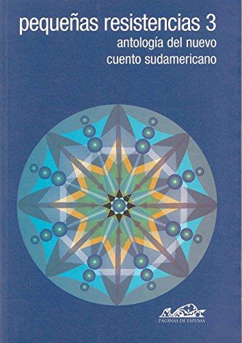 9788495642424: Pequeñas resistencias 3: Antología del nuevo cuento sudamericano (Voces/ Literatura)