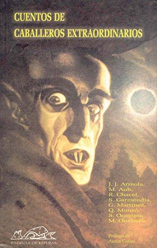 Cuentos de caballeros extraordinarios (Spanish Edition): Juan Jose Arreola,