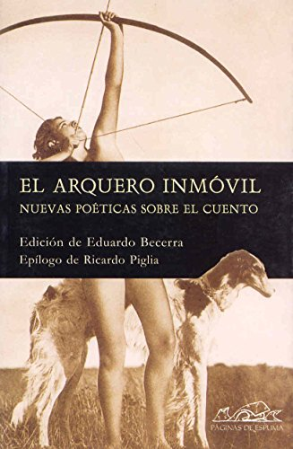 EL ARQUERO INMOVIL: NUEVAS POETICAS SOBRE EL: Ricardo Piglia (pról.),