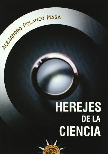 Herejes de la ciencia (Paperback): Alejandro Polanco Masa