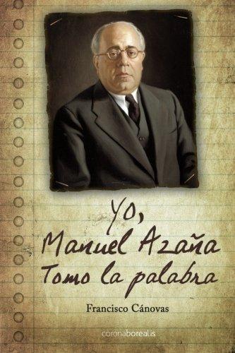 9788495645463: Yo, Manuel Azaña Tomo La Palabra (La Historia Silenciada)