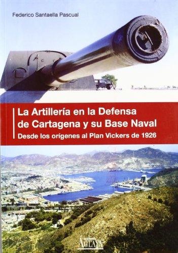 9788495669582: Artilleria en la defensa de Cartagena y su base naval, la