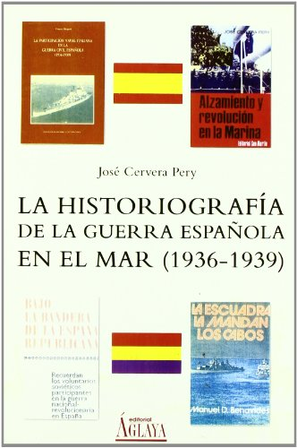 La Historiografia de la Guerra Espanola en el Mar (1936-1939) - Pery, Jose Cervera
