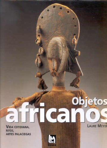 9788495677020: Objetos africanos: vida cotidiana,ritos, artes palaciegas