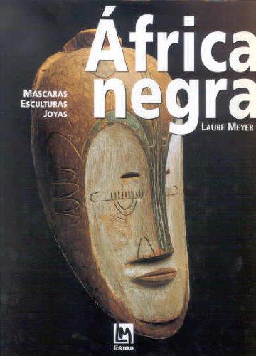 Africa negra: máscaras, esculturas, joyas: Meyer, Laure