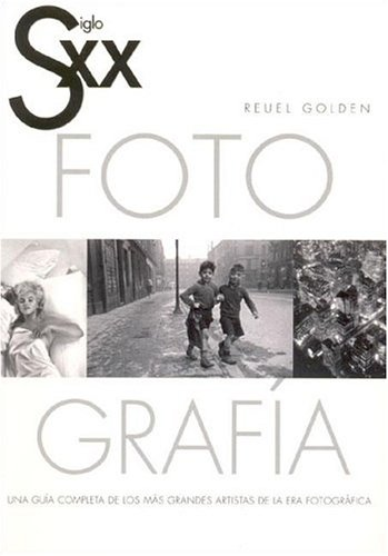 Siglo XX Fotografia (Spanish Edition) (8495677393) by Reuel Golden