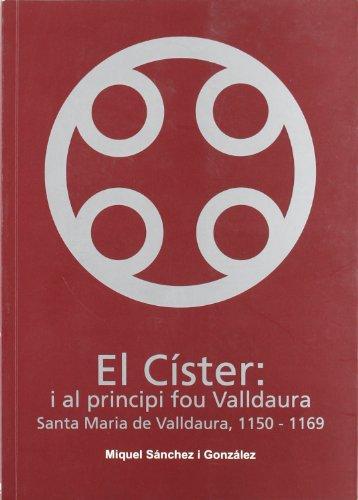 9788495684189: El Cister: i al principi fou Valldaura. Santa Maria de Valldaura, 1150-1169