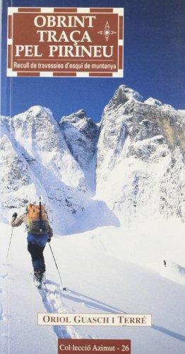 9788495684370: Obrint traça pel Pirineu: Recull de travessies d'esquí de muntanya (Azimut)