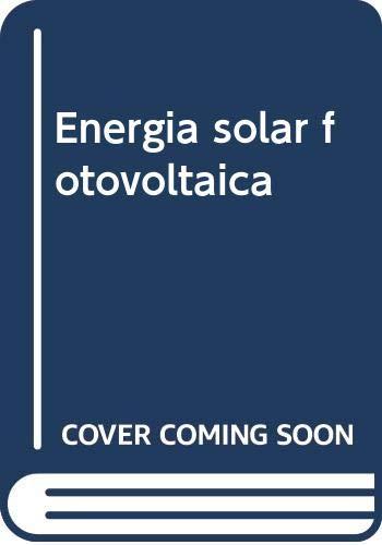 Energía solar fotovoltaica - Catro Gil, M., Carpio Ibáñez, J., Guirado Torres, R., Colmenar Santos, A., Dávila Gómez, L.