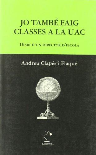Jo tambà faig classes a la UAC : diari d un director d escola (Paperback) - Andreu Clapà s FlaquÃ