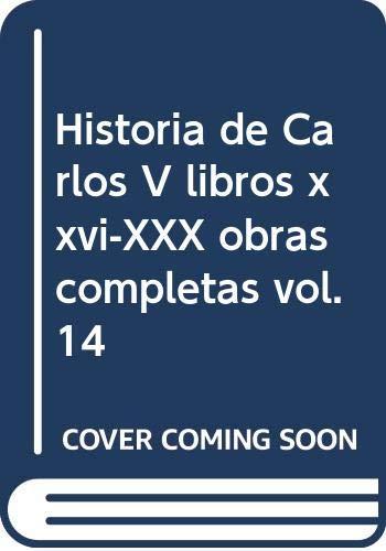 9788495714282: Historia de Carlos V libros xxvi-XXX obras completas vol.14
