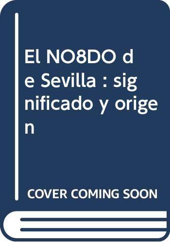 NO&DO DE SEVILLA SIGNIFICADO Y ORIGEN (NODO) - EMILIO CARRILLO