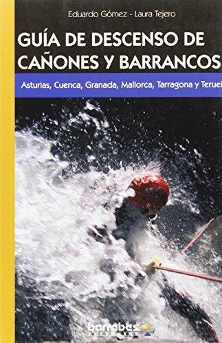 9788495744371: Guía de descenso de cañones y barrancos : Asturias, Cuenca, Granada, Mallorca, Tarragona y Teruel