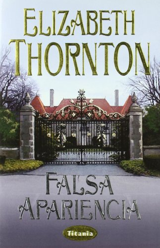 Falsa Apariencia (Spanish Edition) (8495752107) by Elizabeth Thornton