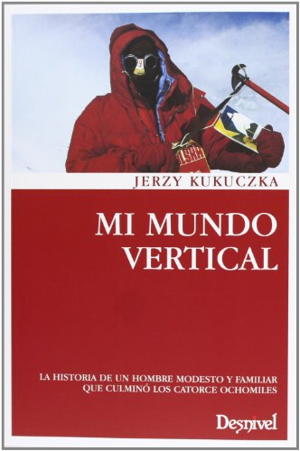 Mi mundo vertical (3ª ed.) (Literatura (desnivel)): Kukuczka, Jerzy