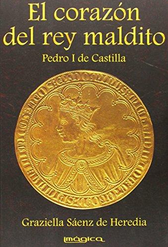 9788495772336: El corazón del rey maldito. Pedro I de Castilla