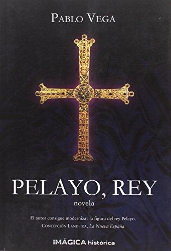 9788495772534: Pelayo, rey (Imágica Histórica)
