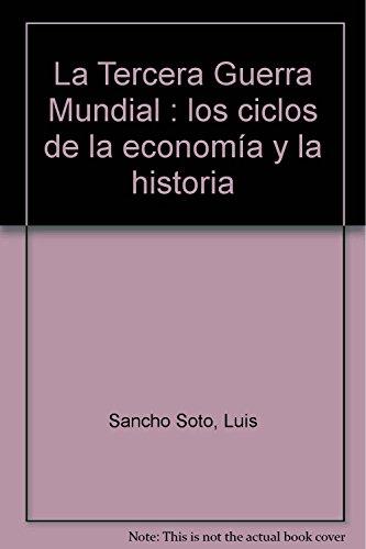 La Tercera Guerra Mundial: los ciclos de: Sancho Soto, Luis