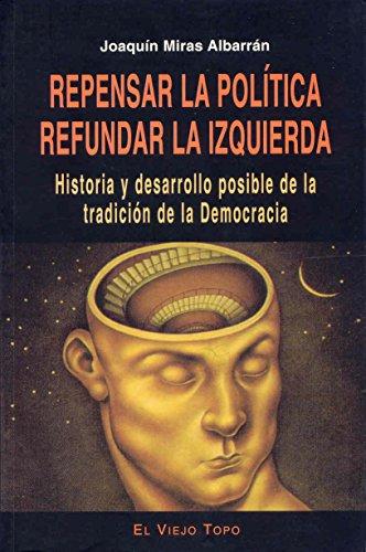 Repensar La Politica, Refundar La Izquierda: Historia: Joaquin Miras Albarran;