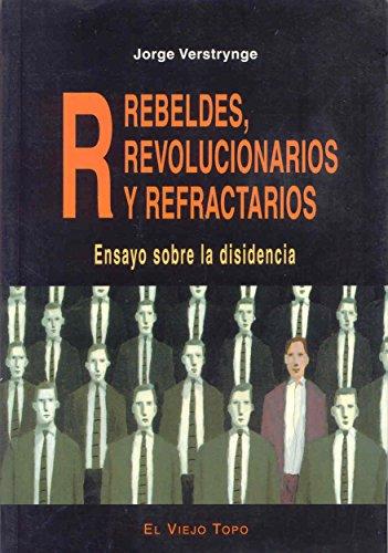 9788495776372: R: rebeldes, revolucionarios y refractarios : ensayo sobre la desidencia