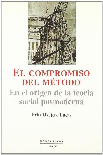 9788495776785: El Compromiso Del Metodo. En El Origen De La Teoria Social Posmoderna