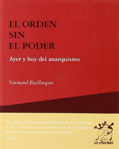 El orden sin el poder. Ayer y hoy del anarquismo (R) (2003) (9788495786548) by BAILLARGEON