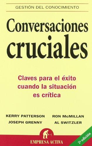 Conversaciones cruciales (Spanish Edition): Joseph Grenny, Ron McMillan, Kerry Patterson, Al ...