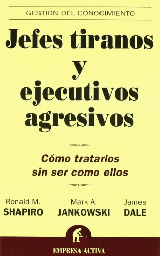 9788495787965: Jefes Tiranos Y Ejecutivos Agresivos / Bullies, Tyrants, And Impossible People: Como Tratarlos Sin Ser Como Ellos / How to Treat Them Without Joining Them (Spanish Edition)