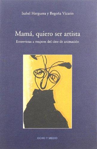 9788495839879: Mamá, quiero ser artista : entrevistas a mujeres del cine de animación