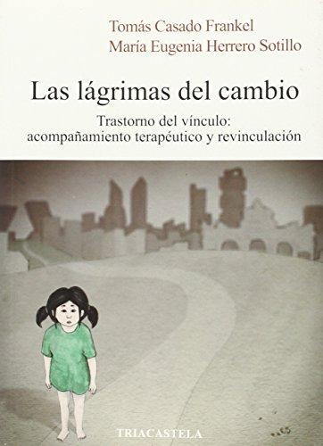 9788495840790: Las lágrimas del cambio: Trastorno del vínculo: acompañamiento terapéutico y revinculación (Psicopatología)