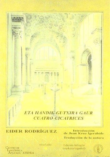 9788495855572: Eta Handik Gutxira Gaur = Cuatro Cicatrices (Biblioteca Vasca Bilingüe)