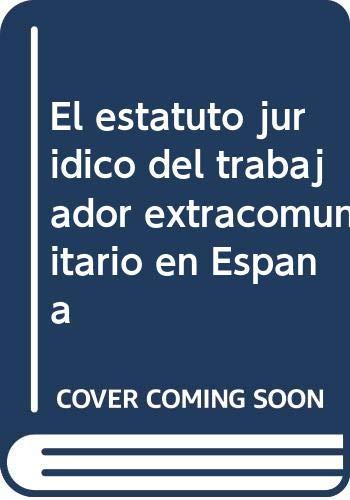 9788495863737: El Estatuto Juridico del Trabajador Extracomunitario En Espana