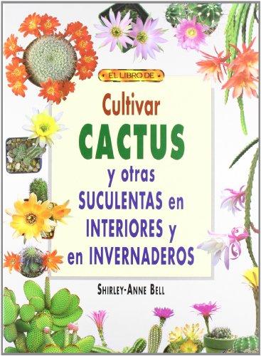 9788495873491: CULTIVAR CACTUS Y OTRAS SUCULENTAS EN INTERIORES E INVERNADEROS
