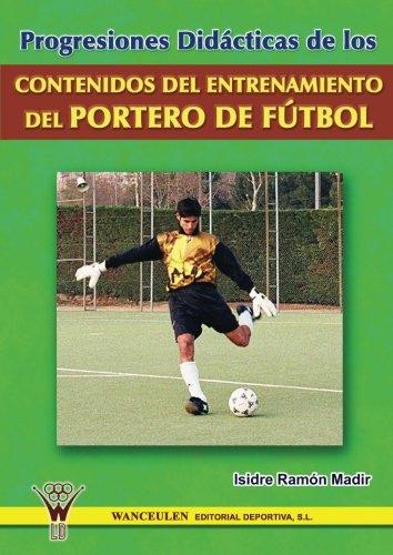9788495883667: Progresiones didácticas portero de fútbol (Spanish Edition)