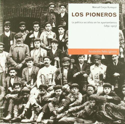 Los pioneros : la política socialista en los ayuntamientos (1891-1905) - Corpa Rumayor, Manuel
