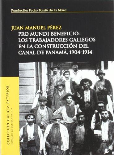 9788495892560: Pro Mundi Beneficio: Los Trabajadores Gallegos En La Construccion del Canal del Panama, 1904-1914 (Spanish Edition)