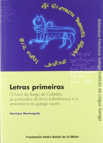 LETRAS PRIMEIRAS. O FORAL DE CALDELAS, A EMERXENCIA DA ESCRITA EN GALEGO E OS PRIMORDIOS DA LIRICA ...