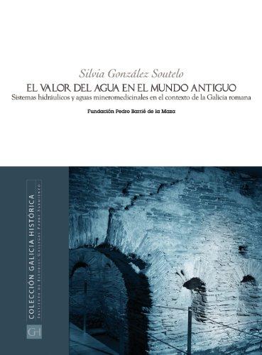 9788495892850: El valor del agua en el mundo antiguo: Sistemas hidráulicos y aguas mineromedicinales en el contexto de la Galicia romana (Galicia histórica)