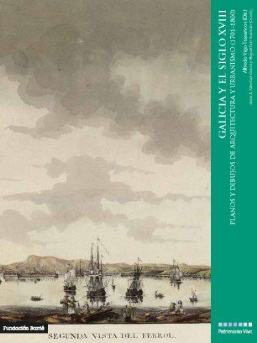 Galicia y el siglo XVIII. Planos y dibujos de arquitectura y urbanismo (1701-1800): Alfredo Vigo ...