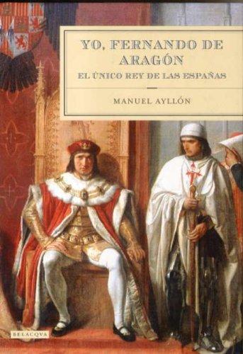 Yo, Fernando De Aragon: El Unico Rey: Ayllon, Manuel