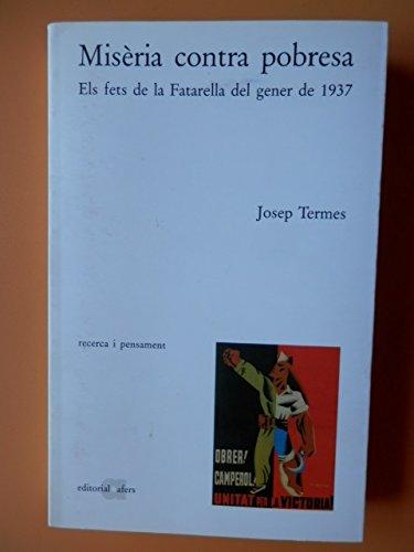 9788495916334: Misèria contra pobresa : els fets de La Fatarella del gener de 1937 : un exemple de resitència pagesa contra la col·lectivització agraria durant la guerra civil